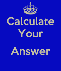 Poster: Calculate Your  Answer