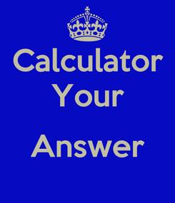 Poster: Calculator Your  Answer