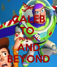 Poster: CALEB TO  INFINITY AND BEYOND