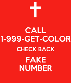 Poster: CALL 1-999-GET-COLOR CHECK BACK FAKE NUMBER