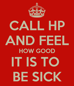 Poster: CALL HP AND FEEL HOW GOOD IT IS TO  BE SICK