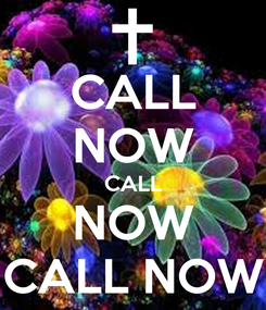 Poster: CALL NOW CALL NOW CALL NOW