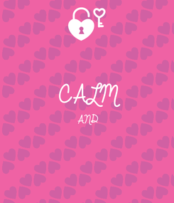 Poster:  CALM AND