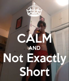 Poster:  CALM AND Not Exactly Short