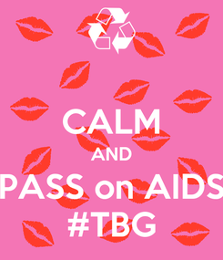 Poster:  CALM AND PASS on AIDS #TBG