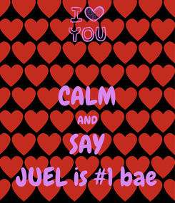 Poster:  CALM AND SAY JUEL is #1 bae