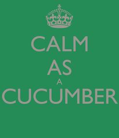 Poster: CALM AS A CUCUMBER