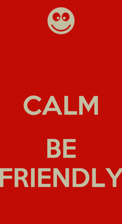 Poster:  CALM  BE FRIENDLY