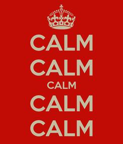 Poster: CALM CALM CALM CALM CALM