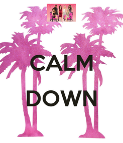 Poster:  CALM  DOWN