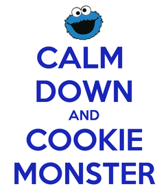 Poster: CALM  DOWN AND COOKIE MONSTER