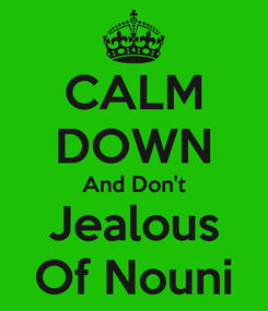 Poster: CALM DOWN And Don't Jealous Of Nouni