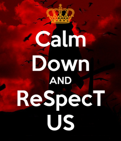 Poster: Calm Down AND ReSpecT US