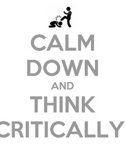 Poster: CALM DOWN AND THINK CRITICALLY