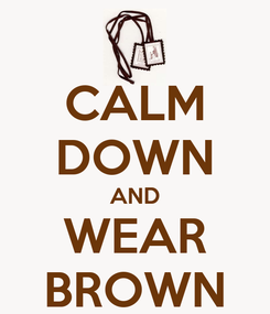 Poster: CALM DOWN AND WEAR BROWN