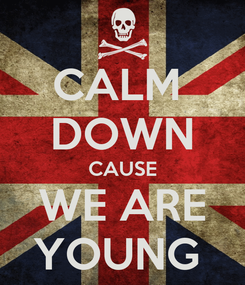 Poster: CALM  DOWN CAUSE WE ARE YOUNG
