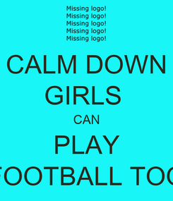 Poster: CALM DOWN GIRLS  CAN PLAY FOOTBALL TOO