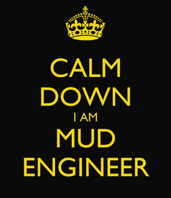 Poster: CALM DOWN I AM MUD ENGINEER