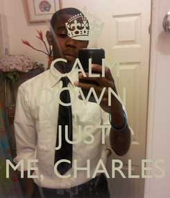 Poster: CALM DOWN  IT'S  JUST ME, CHARLES