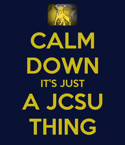 Poster: CALM DOWN IT'S JUST A JCSU THING