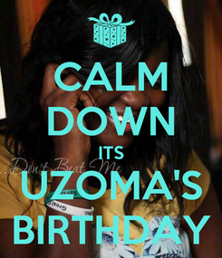 Poster: CALM DOWN ITS UZOMA'S BIRTHDAY