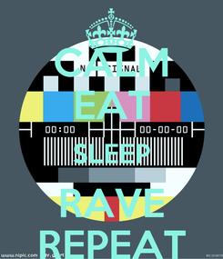 Poster: CALM EAT SLEEP RAVE REPEAT