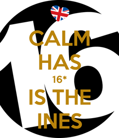Poster: CALM HAS 16* IS THE INES
