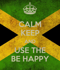 Poster: CALM KEEP AND USE THE BE HAPPY