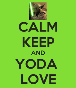 Poster: CALM KEEP AND YODA  LOVE