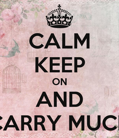 Poster: CALM KEEP ON AND CARRY MUCH