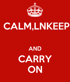 Poster:  CALM,LNKEEP  AND CARRY ON