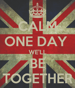 Poster: CALM ONE DAY  WE'LL BE TOGETHER