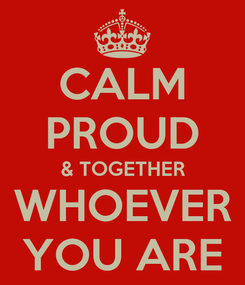 Poster: CALM PROUD & TOGETHER WHOEVER YOU ARE