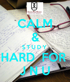 Poster: CALM & S T U D Y  HARD  FOR   J N U