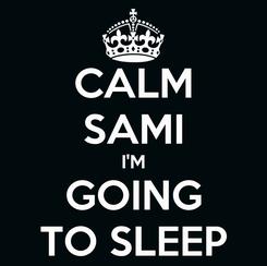 Poster: CALM SAMI I'M GOING TO SLEEP
