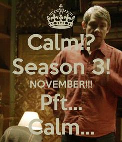 Poster: Calm!? Season 3! NOVEMBER!!! Pft... Calm...