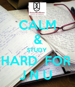 Poster: CALM & STUDY  HARD  FOR  J N U