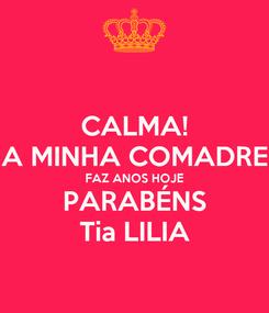 Poster: CALMA! A MINHA COMADRE FAZ ANOS HOJE PARABÉNS Tia LILIA