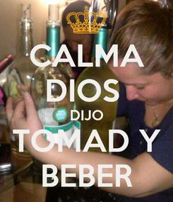 Poster: CALMA DIOS  DIJO TOMAD Y BEBER