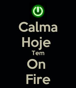 Poster: Calma Hoje  Tem On  Fire