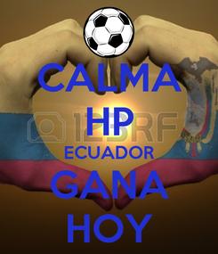 Poster: CALMA HP ECUADOR GANA HOY