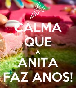 Poster: CALMA QUE A ANITA FAZ ANOS!