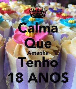 Poster: Calma Que Amanha Tenho 18 ANOS