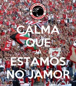 Poster: CALMA QUE JÁ ESTAMOS NO JAMOR