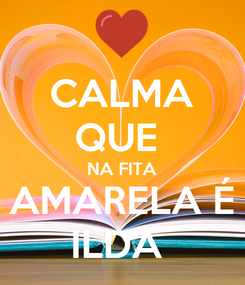 Poster: CALMA QUE  NA FITA AMARELA É ILDA