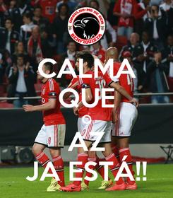 Poster: CALMA QUE O AZ JA ESTÁ!!