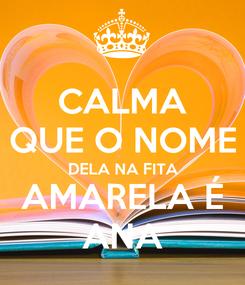Poster: CALMA QUE O NOME DELA NA FITA AMARELA É ANA