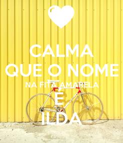 Poster: CALMA QUE O NOME NA FITA AMARELA É  ILDA