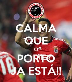 Poster: CALMA QUE O PORTO JA ESTÁ!!