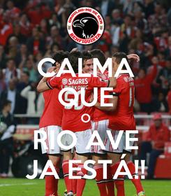 Poster: CALMA QUE O RIO AVE JA ESTÁ!!